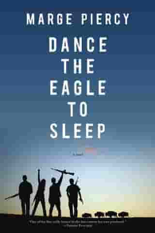 Dance the Eagle to Sleep: A Novel by Marge Piercy