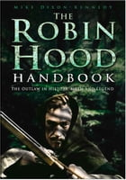 Robin Hood Handbook: The Outlaw in History, Myth and Legend by Mike Dixon-Kennedy