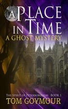 A Place in Time: The Spirit of Peterborough, #1 by Tom Goymour