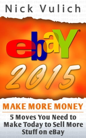 eBay 2015: 5 Moves You Need to Make Today to Sell More Stuff on eBay