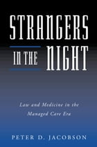 Strangers in the Night: Law and Medicine in the Managed Care Era by Peter D. Jacobson