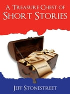 A Treasure Chest of Short Stories by Jeff Stonestreet