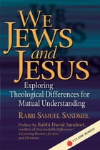 We Jews and Jesus: Exploring Theological Differences for Mutual Understanding