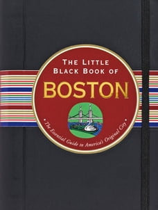 The Little Black Book of Boston, 2013 edition: The Essential Guide to the Heart of New England
