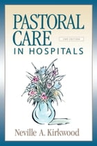 Pastoral Care in Hospitals by Neville A Kirkwood