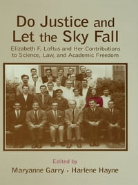 Do Justice and Let the Sky Fall: Elizabeth F. Loftus and Her Contributions to Science, Law, and…