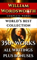 William Wordsworth Complete Works - World's Best Collection - AC Bradley, Darryl Marks, FWH Myers, William Wordsworth