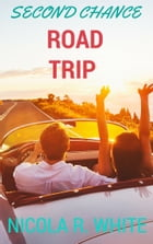 Second Chance Road Trip: A Short Story by Nicola R. White
