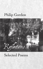 Philip Gordon: Reflections: Selected Poems