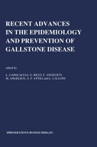 Recent Advances in the Epidemiology and Prevention of Gallstone Disease: Proceedings of the Second International Workshop on Epidemiology and Preventi by L. Capocaccia
