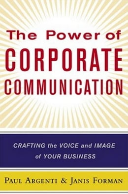 Book The Power of Corporate Communication: Crafting the Voice and Image of Your Business by Argenti, Paul A