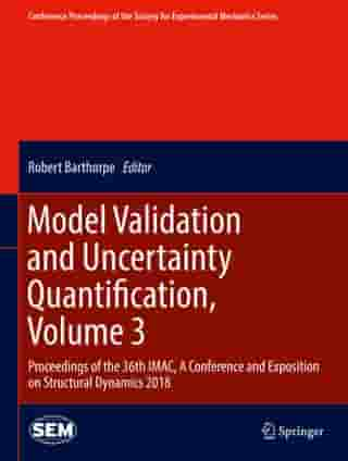 Model Validation and Uncertainty Quantification, Volume 3: Proceedings of the 36th IMAC, A Conference and Exposition on Structural Dynamics 2018