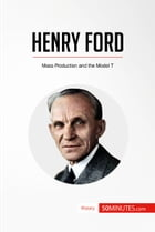 Henry Ford: Mass Production and the Model T by 50MINUTES.COM