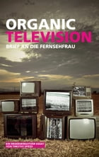 Organic Television: Brief an die Fernsehfrau by Timothy Speed