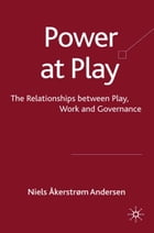 Power at Play: The Relationships between Play, Work and Governance