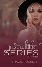 Just a Little (Part One) by Tracie Puckett