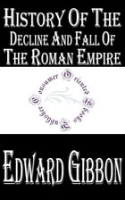 History of the Decline and Fall of the Roman Empire (Complete 6 Volumes) by Edward Gibbon