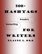 500+ Hashtags for Writers by Elaine L. Orr