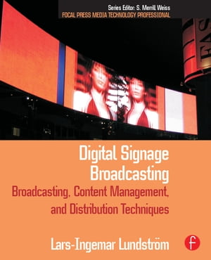 Digital Signage Broadcasting Content Management and Distribution Techniques