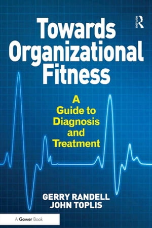 Towards Organizational Fitness A Guide to Diagnosis and Treatment