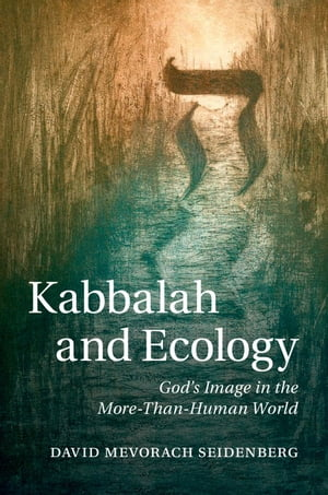 Kabbalah and Ecology God's Image in the More-Than-Human World