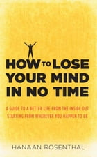 How to Lose Your Mind in No Time by Hanaan Rosenthal