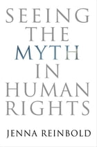 Seeing the Myth in Human Rights by Jenna Reinbold