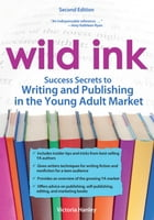 Wild Ink: Success Secrets to Writing and Publishing for the Young Adult Market by Victoria Hanley