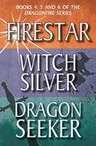 Dragonfire Series Books 4-6: Firestar; Witch Silver; Dragon Seeker by Anne Forbes