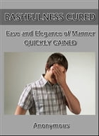 Bashfulness Cured : Ease and Elegance of Manner Quickly Gained by Anonymous