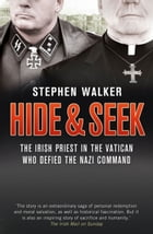 Hide and Seek: The Irish Priest in the Vatican who Defied the Nazi Command. The dramatic true story…