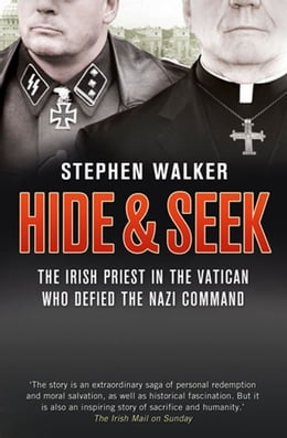 Book Hide and Seek: The Irish Priest in the Vatican who Defied the Nazi Command. The dramatic true story… by Stephen Walker