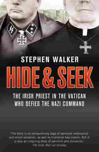 Hide and Seek: The Irish Priest in the Vatican who Defied the Nazi Command. The dramatic true story of rivalry and survival during WWII. by Stephen Walker