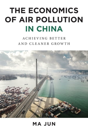 The Economics of Air Pollution in China Achieving Better and Cleaner Growth