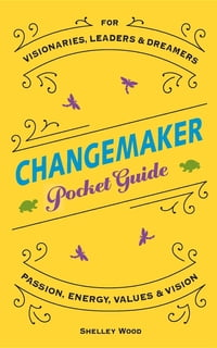 ChangeMaker Pocket Guide: Passion, Energy, Values, & Vision