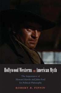 Hollywood Westerns and American Myth: The Importance of Howard Hawks and John Ford for Political…