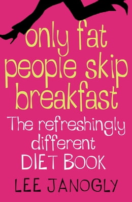 Book Only Fat People Skip Breakfast: The Refreshingly Different Diet Book by Lee Janogly