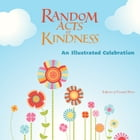 Random Acts of Kindness: An Illustrated Celebration by The Editors of Conari Press