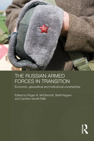 The Russian Armed Forces in Transition Economic,  geopolitical and institutional uncertainties