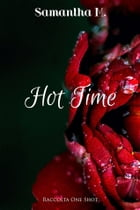 Hot Time: Raccolta One Shot by Samantha M.