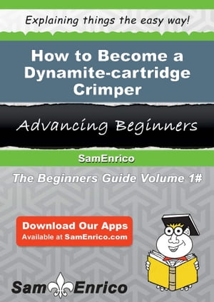 How to Become a Dynamite-cartridge Crimper: How to Become a Dynamite-cartridge Crimper by China Peek