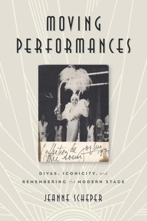 Moving Performances: Divas,  Iconicity,  and Remembering the Modern Stage