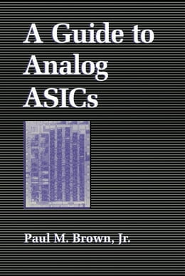 Book A Guide to Analog ASICs by Brown, Paul M. Jr.