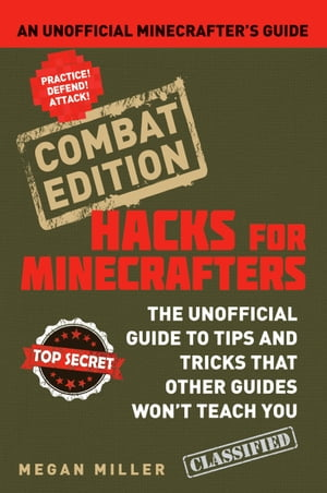 Hacks for Minecrafters: Combat Edition An Unofficial Minecrafters Guide