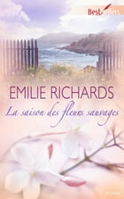 La saison des fleurs sauvages: T1 - Happiness Key by Emilie Richards