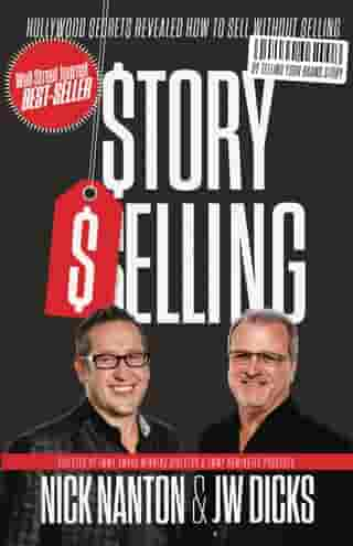 StorySelling: Hollywood Secret Revealed How To Sell Without Selling by Nick Nanton