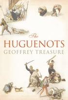 The Huguenots by Geoffrey Treasure