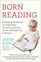 Born Reading: Bringing Up Bookworms in a Digital Age -- From Picture Books to eBooks and Everything…