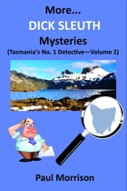 More Dick Sleuth Mysteries: Volume 2 by Paul Morrison
