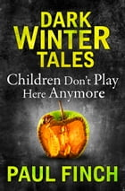 Children Don't Play Here Anymore (Dark Winter Tales) by Paul Finch